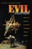 Evil Incarnate Rumors of Demonic Conspiracy and Satanic Abuse in History