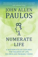 A Numerate Life: a mathematician explores the vagaries of life, his own and probably yours - John Allen Paulos