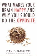 What Makes Your Brain Happy: And Why You Should Do the Opposite - David DiSalvo