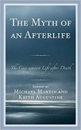 The Myth of an Afterlife: The Case Against Life After Death - Michael Martin and Keith Augustine