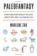 Paleofantasy: what evolution really tells us about sex, diet & how we live - Marlene Zuk