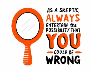 Self reflection is important. As a skeptic, always entertain the possibility that you could be wrong.