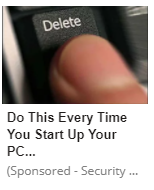 "An image of a finger on a delete key from a computer keyboard with the headline ""Do This Every Time You Start Up Your PC"" and below ""(Sponsored - Security ..."""