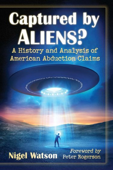 Captured by Aliens? A History and Analysis of American Abduction Claims, by Nigel Watson