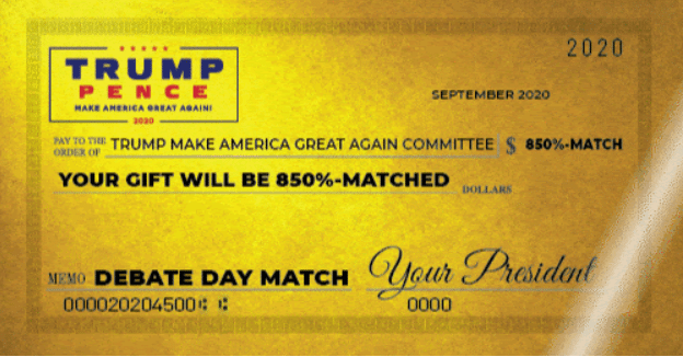 """An image of what appears to be a cheque that reads: """"Pay to the order of: TRUMP MAKE AMERICA GREAT AGAIN COMMITTEE, YOUR GIFT WILL B 850% MATCHED""""  """"$ 850% MATCH"""" """"Memo: DEBATE DAT MATCH"""" """"Your President"""""""