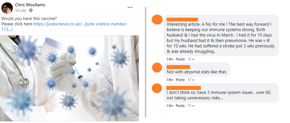 "A user shares a link on 10th July to an article from Junk Science asking ""would you have this vaccine?"". The comments say ""interesting article. A No for me ! The best way forward I believe is keeping our immune systems strong. Both husband & I had the virus in March. I had it for 10 days but my husband had it & then pneumonia. He was v ill for 10 wks. He had suffered a stroke just 3 wks previously & was already struggling.."", ""not with abysmal stats like that."" and ""I don't think so. have 3 immune system issues, over 80, not taking unnecessary risks..."""