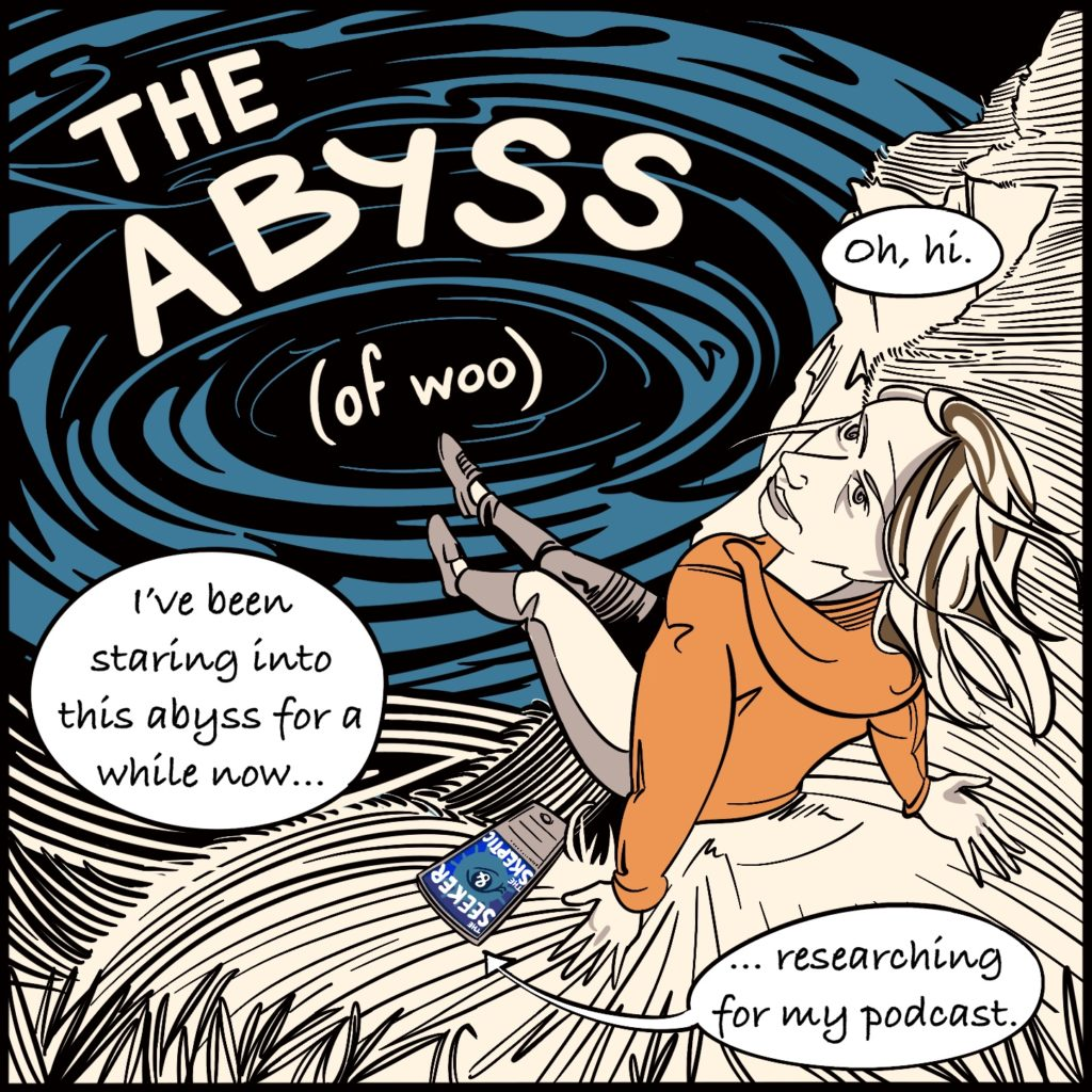 """Panel 1. The Abyss (of woo). A drawing of the illustrator, Rebecca, sitting on the edge of a cliff, with a swirling water vortex beneath her. The text reads """"I've been staring into this abyss for a while now..."""". she has her phone beside her with a label """"...researching for my podcast"""". She is looking up towards the viewer saying """"oh, hi."""""""