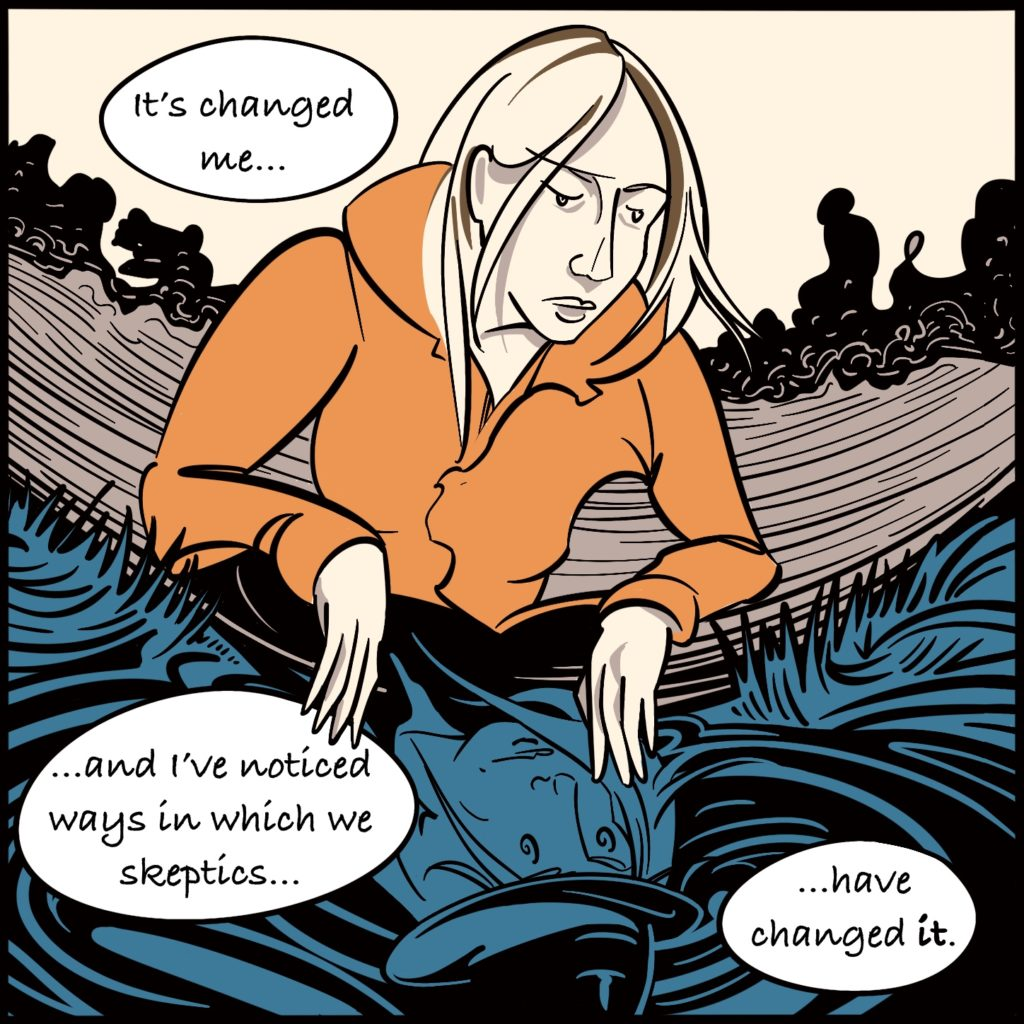 """Panel 2. As Rebecca looks down in to the water she says """"it's changed me..."""" """"...and I've noticed ways in which we skeptics..."""" """"...have changed it"""""""