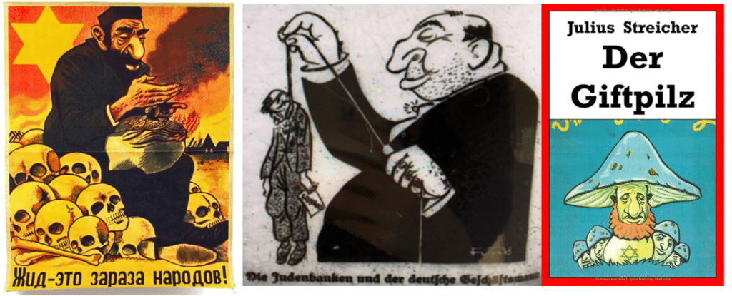 """Three examples of antisemitic propaganda, Left to Right: A Nazi propaganda poster aimed at Russians, depicting a man with a large nose and full beard counting money on a pile of skulls with a Star of David in the sky behind him. A 1931 cartoon from Der Stürmer depicting a Jewish Banker hanging a German businessman with a caption reading """"The Jewish banks and the German businessman"""". A 1938 Nazi children's book entitled """"Der Giftpilz"""" (The Poisonous Mushroom) depicting sickly green mushrooms, the central one having a large nose, a beard, and a Star of David on his stomach"""