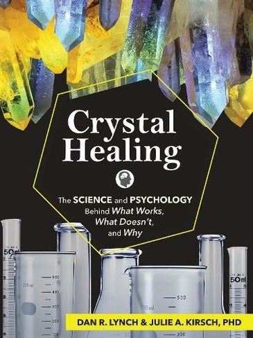 Crystal Healing: The Science and Psychology Behind What Works, What Doesn't, and Why. Book cover with crystals at the top and science glassware at the bottom.