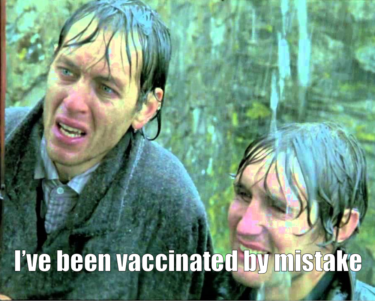 """Meme of a screen cap of Withnail and I, the scene which usually says """"we went on holiday by mistake"""" which is modified to say """"I've been vaccinated by mistake""""."""