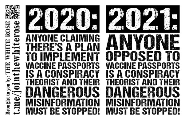 """Left: """"2020: Anyone claiming there's a plan to implement vaccine passports is a conspiracy theorist and their dangerous misinformation must be stopped!""""  Right: """"2021: Anyone opposed to vaccine passports is a conspiracy theorist and their dangerous misinformation must be stopped!""""  black text on a white background"""