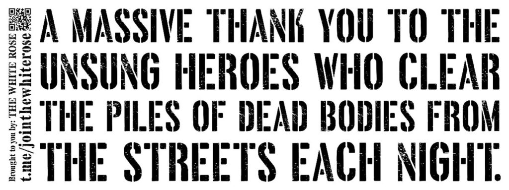 """""""A massive thank you to the unsung heroes who clear the piles of dead bodies from the streets each night"""" - black text on a white background"""