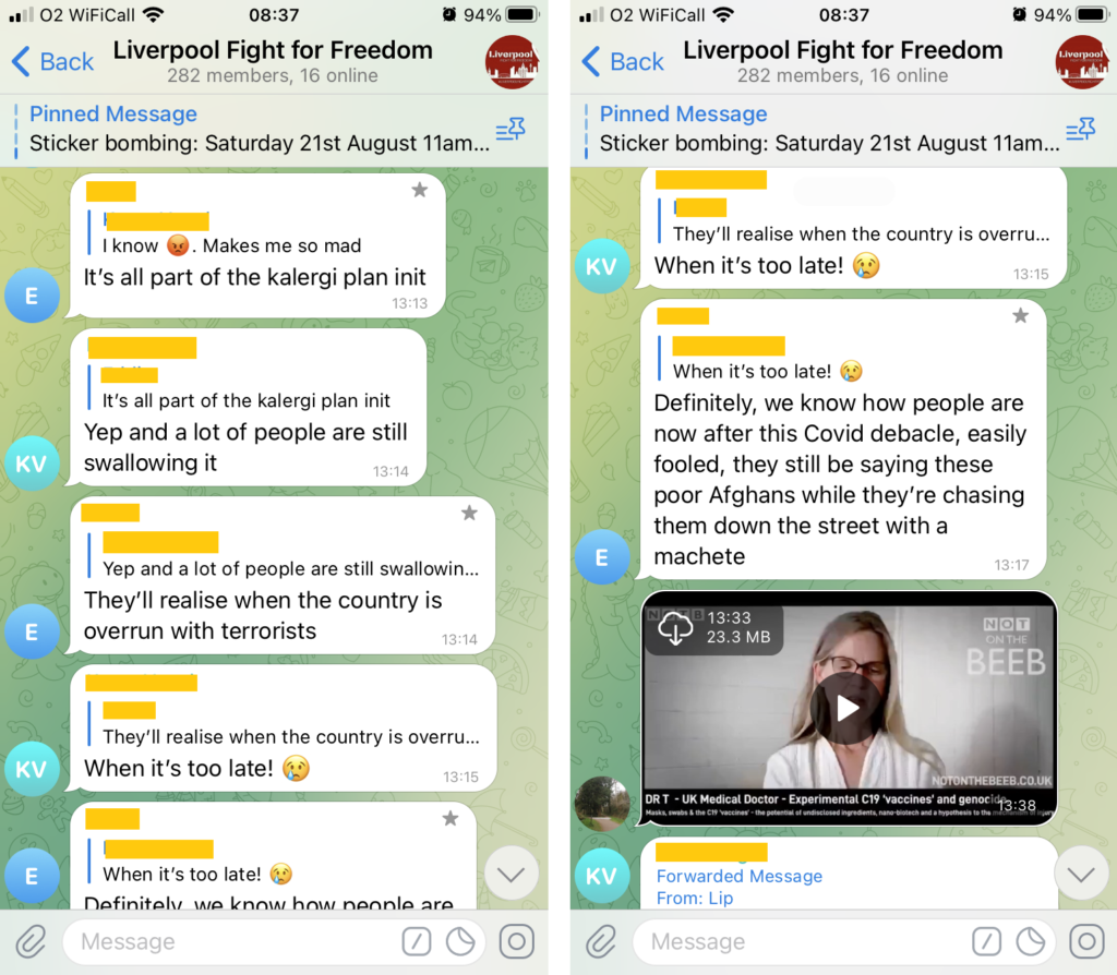"""An exchange in """"Liverpool Fight for Freedon"""" (282 members, 16 online).   1. """"It's all part of the kalergi plan init"""" 2. """"Yep and a lot of people are still swallowing it"""" 1. """"They'll realise when the country is overrun with terrorists"""" 2. """"When it's too late"""""""" 1. """"Definitely, we know how people are now after this Covid debacle, easily fooled, they still be saying these poor Afghans while they're chasing them down the street with a machete"""""""